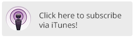 Click here to subscribe via iTunes!